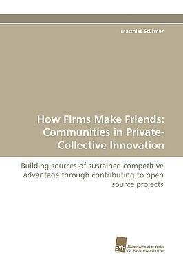 How Firms Make Friends: Communities in Private-Collective Innovation Matthias Strmer