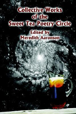 Collective Works of the Sweet Tea Poetry Circle Meredith Aaronson
