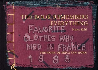 The Book Remembers Everything: The Work of Erica Van Horn  by  Erica Van Horn
