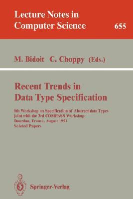 Recent Trends in Data Type Specification: 8th Workshop on Specification of Abstract Data Types Joint with the 3rd Compass Workshop, Dourdan, France, August 26-30, 1991. Selected Papers Michel Bidoit