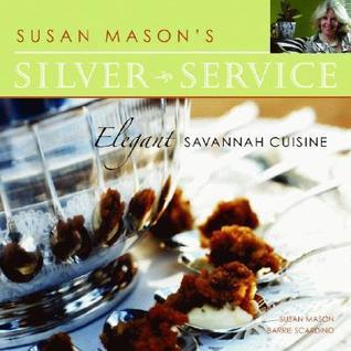 Susan Masons Silver Service: Elegant Savannah Cuisine  by  Susan Mason