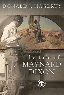 Life of Maynard Dixon, The  by  Donald J. Hagerty