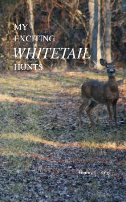 My Exciting Whitetail Hunts Jimmy King