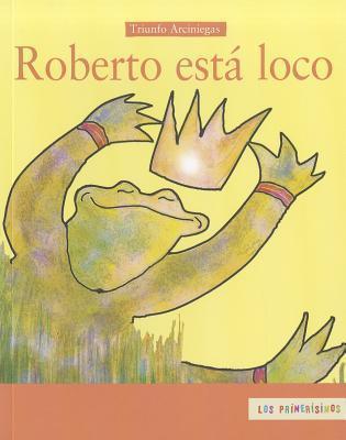 Roberto Esta Loco/roberto Is Crazy Triunfo Arciniegas