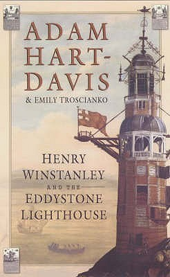 Henry Winstanley And The Eddystone Lighthouse  by  Adam Hart-Davis