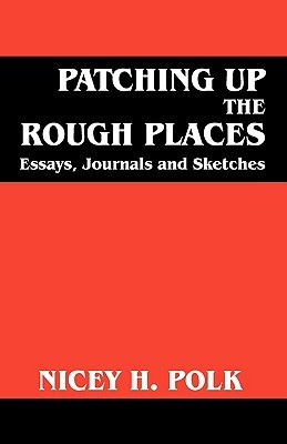 Patching Up the Rough Places: Essays, Journals and Sketckes Nicey H Polk