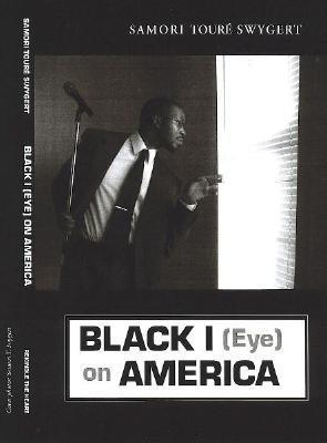 Black I (Eye) on America  by  Samori Toure Swygert