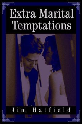 Extra Marital Temptations  by  Jim Hatfield