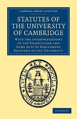 Statutes of the University of Cambridge: With the Interpretations of the Chancellor and Some Acts of Parliament Relating to the University  by  University of Cambridge
