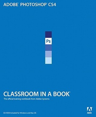 Adobe Photoshop CS4 Classroom in a Book Adobe Creative Team