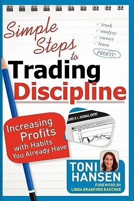 Simple Steps to Trading Discipline: Increasing Profits with Habits You Already Have  by  Toni Hansen