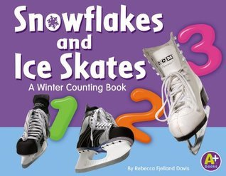 Snowflakes and Ice Skates: A Winter Counting Book  by  Rebecca Fjelland Davis