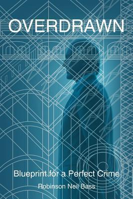 Overdrawn: Blueprint for a Perfect Crime Robinson Neil Bass