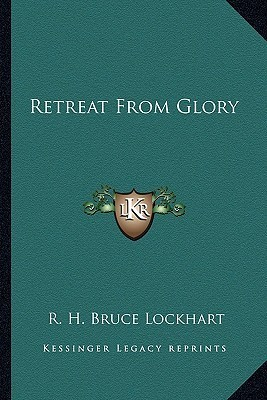 Retreat from Glory R.H. Bruce Lockhart