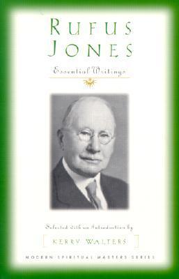 Rufus Jones: Essential Writings Rufus M. Jones