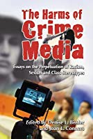 The Harms of Crime Media: Essays on the Perpetuation of Racism, Sexism and Class Stereotypes  by  Denise L. Bissler