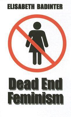Dead End Feminism Élisabeth Badinter