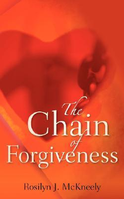 The Chain of Forgiveness  by  Rosilyn J Mckneely