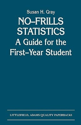 No-Frills Statistics: A Guide for the First-Year Student Susan H. Gray