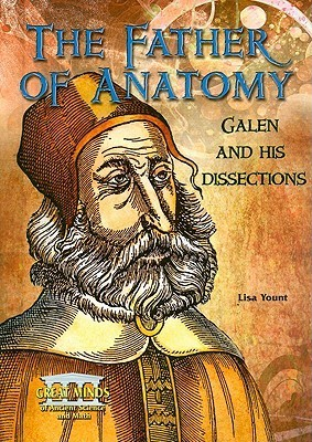 The Father of Anatomy: Galen and His Dissections Lisa Yount