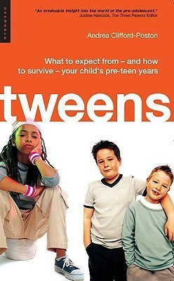 Tweens: What to expect from - and how to survive - your childs pre-teen years  by  Andrea Clifford-Poston