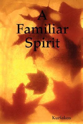 A Familiar Spirit  by  Kuriakos