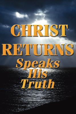 Christ Returns - Speaks His Truth Anonymous