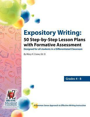 Expository Writing: 50 Step-By-Step Lesson Plans with Formative Assessment  by  Mary Helen Crane