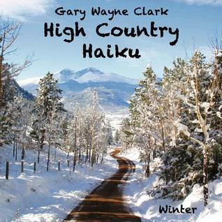 High Country Haiku: Winter  by  Gary Wayne Clark