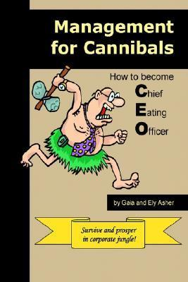 Management for Cannibals: How to Become Chief Eating Officer  by  Gaia Asher
