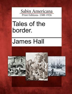 Tales of the Border. James  Hall