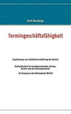 Termingeschäftsfähigkeit: Rechtssicherheit für Vermögensverwalter, Berater, Banken und Versicherungsvertreter Gert Neumayr