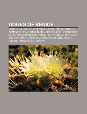 Doges of Venice: Doge of Venice, Francesco Foscari, Enrico Dandolo, Domenico Selvo, Domenico Morosini, List of Doges of Venice  by  Source Wikipedia