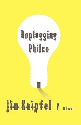Unplugging Philco: A Novel  by  Jim Knipfel