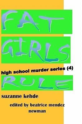 Fat Girls Rule: High School Murder Series  by  Suzanne Kehde