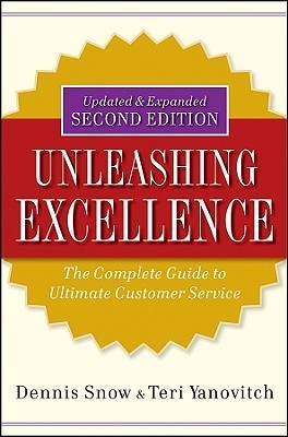 Unleashing Excellence: The Complete Guide to Ultimate Customer Service Dennis Snow