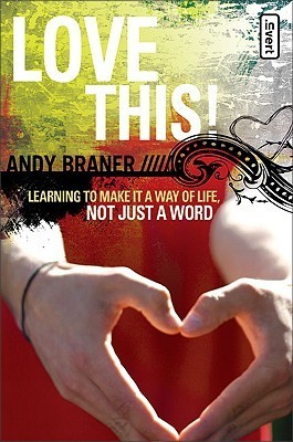 Love This!: Learning to Make It a Way of Life, Not Just a Word  by  Andy Braner