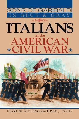Sons of Garibaldi in Blue and Gray: Italians in the American Civil War Frank, W. Alduino
