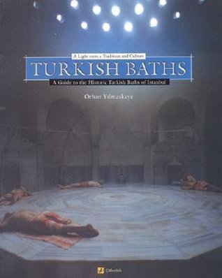 Turkish Baths: A Light Onto a Tradition and Culture  by  Yilmazkaya Orhan