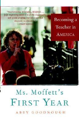 Ms. Moffetts First Year: Becoming a Teacher in America  by  Abby Goodnough