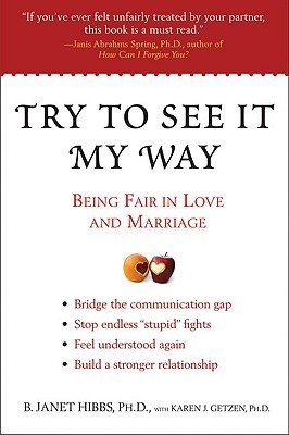 Try to See It My Way: Being Fair in Love and Marriage  by  B. Janet Hibbs
