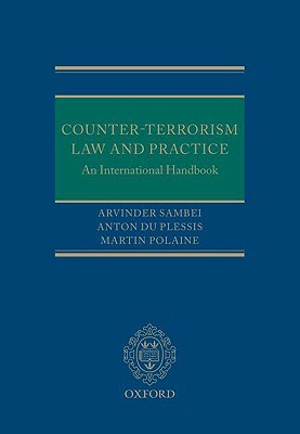 Counter-Terrorism Law and Practice: An International Handbook  by  Arvinder Sambei
