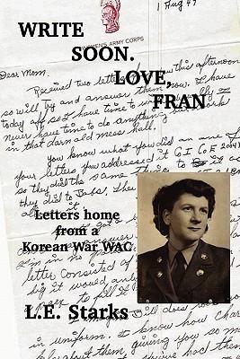 Write Soon. Love, Fran: Letters Home from a Korean War Wac L.E. Starks