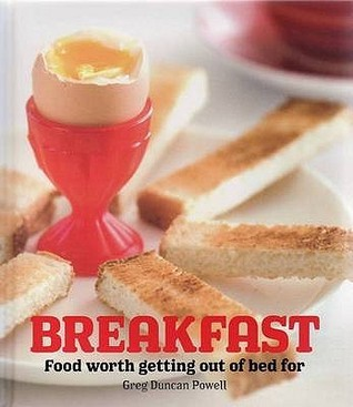 Breakfast: Food Worth Getting Out Of Bed For Greg Duncan Powell