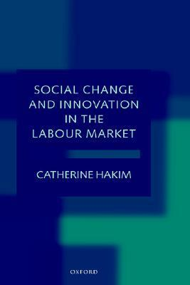 Social Change and Innovation in the Labour Market: Evidence from the Census Sars on Occupational Segregation and Labour Mobility, Part-Time Work and Student Jobs, Homework  by  Catherine Hakim