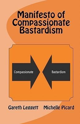 Manifesto of Compassionate Bastardism  by  Gareth Leggett