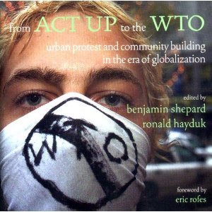 From ACT UP to the WTO: Urban Protest and Community Building in the Era of Globalization Benjamin Heim Shepard