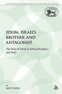 Edom, Israels Brother and Antagonist: The Role of Edom in Biblical Prophecy and Story  by  Bert Dicou