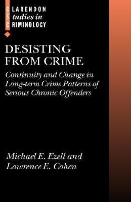 Desisting from Crime: Continuity and Change in Long-Term Crime Patterns of Serious Chronic Offenders  by  Michael E. Ezell
