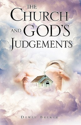 The Church and Gods Judgements  by  Dewey Brewer